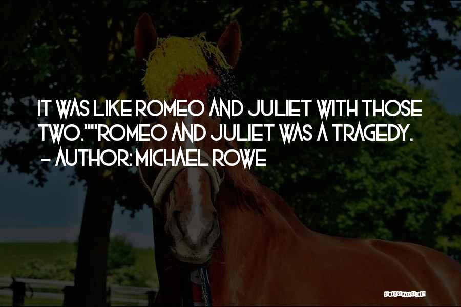 Romeo And Juliet Tragedy Quotes By Michael Rowe