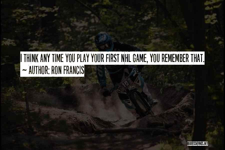 Ron Francis Quotes 2199601
