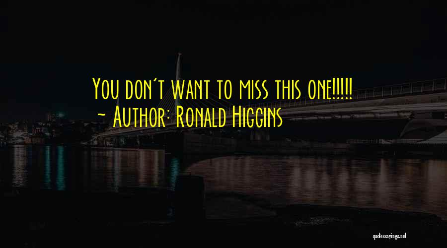 Ronald Higgins Quotes 1840223