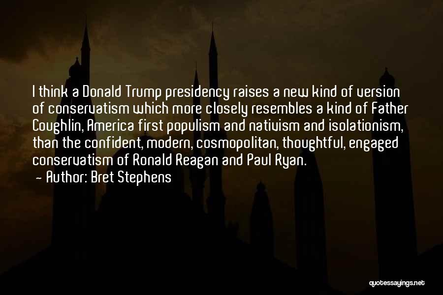 Ronald Reagan Conservatism Quotes By Bret Stephens