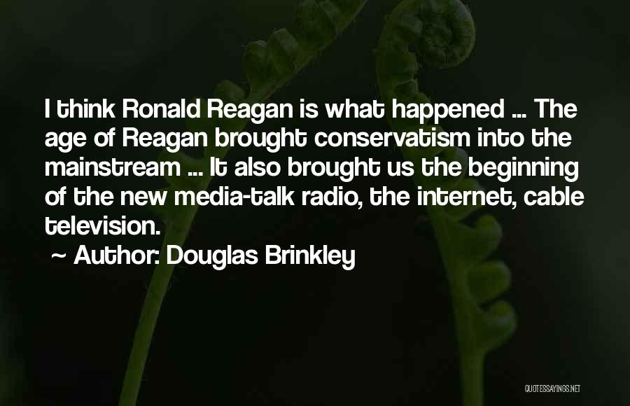 Ronald Reagan Conservatism Quotes By Douglas Brinkley