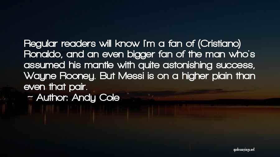 Ronaldo And Messi Quotes By Andy Cole