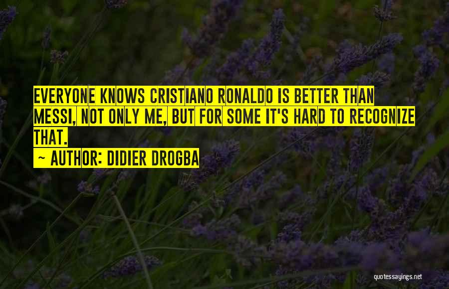Ronaldo And Messi Quotes By Didier Drogba