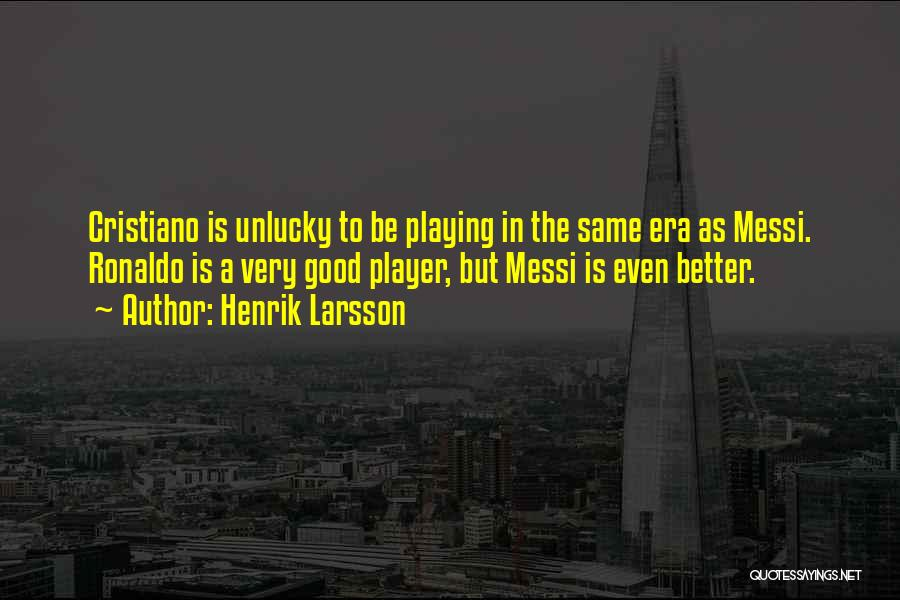 Ronaldo And Messi Quotes By Henrik Larsson