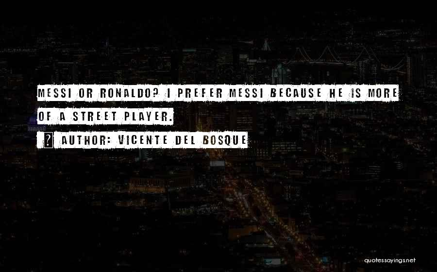 Ronaldo And Messi Quotes By Vicente Del Bosque