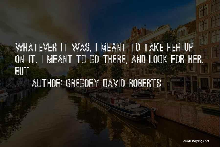 Roommate Friendship Quotes By Gregory David Roberts