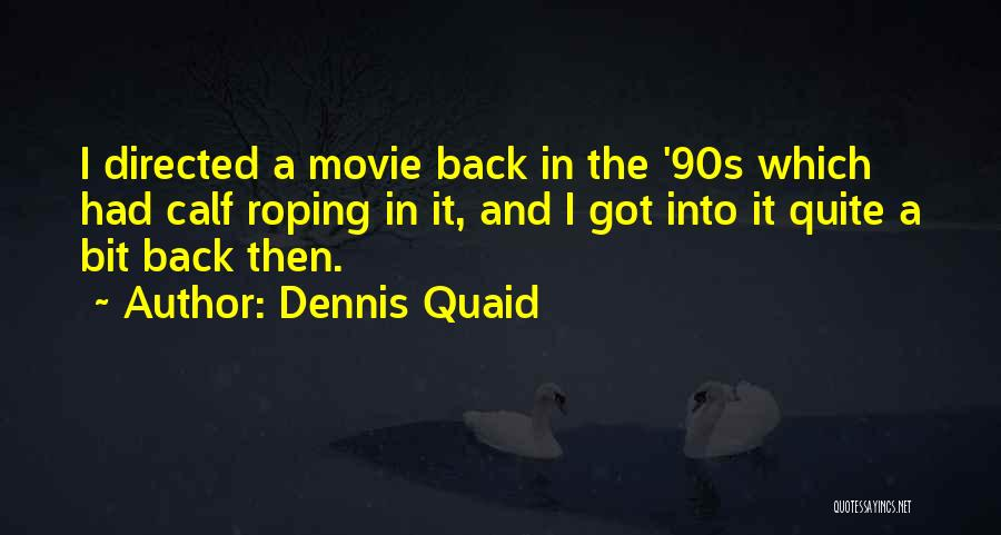 Roping A Calf Quotes By Dennis Quaid