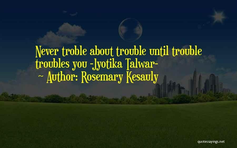 Rosemary Kesauly Quotes 990544