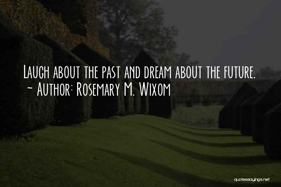 Rosemary M. Wixom Quotes 578402
