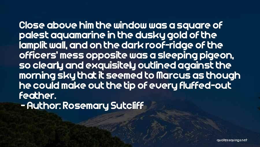 Rosemary Sutcliff Quotes 1467588