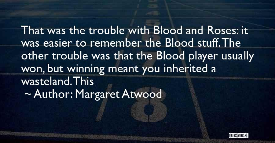 Roses And Blood Quotes By Margaret Atwood