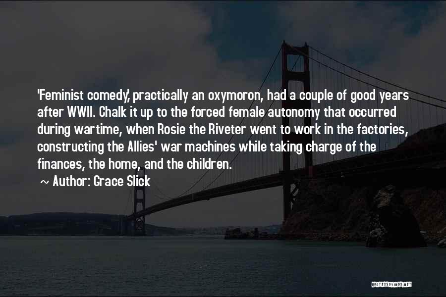 Rosie The Riveter Quotes By Grace Slick