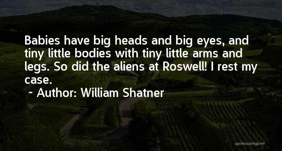 Roswell Alien Quotes By William Shatner