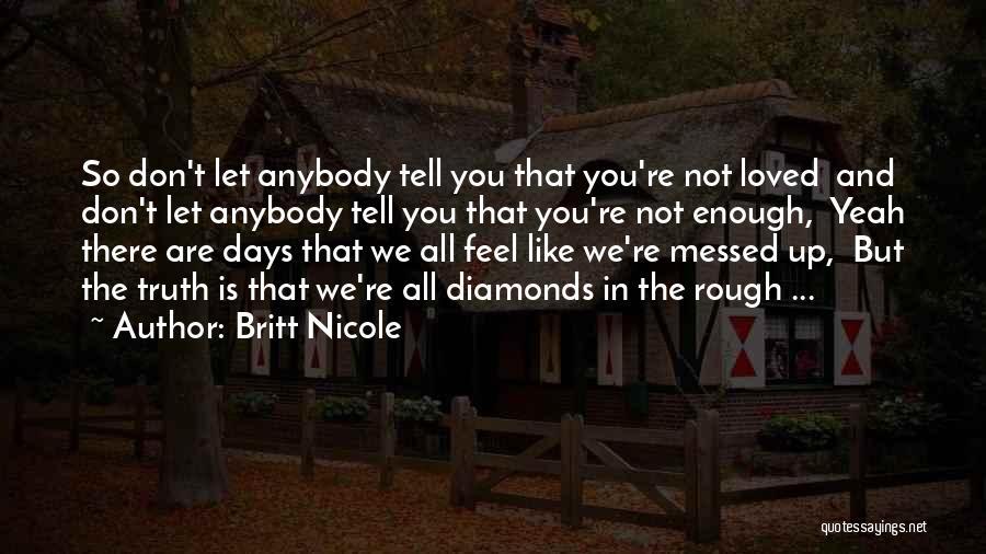 Rough Diamonds Quotes By Britt Nicole