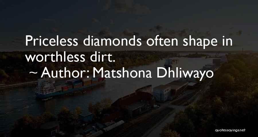 Rough Diamonds Quotes By Matshona Dhliwayo