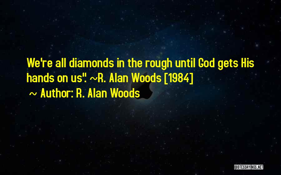 Rough Diamonds Quotes By R. Alan Woods