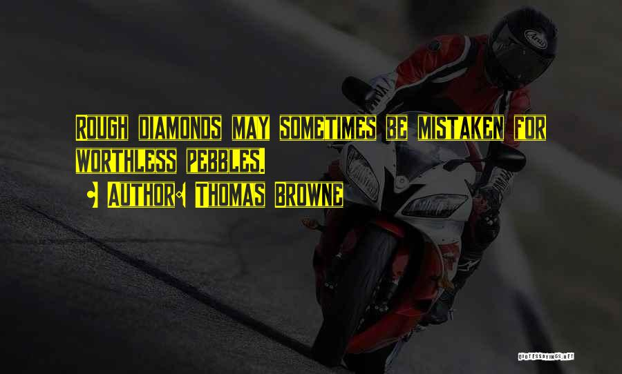 Rough Diamonds Quotes By Thomas Browne