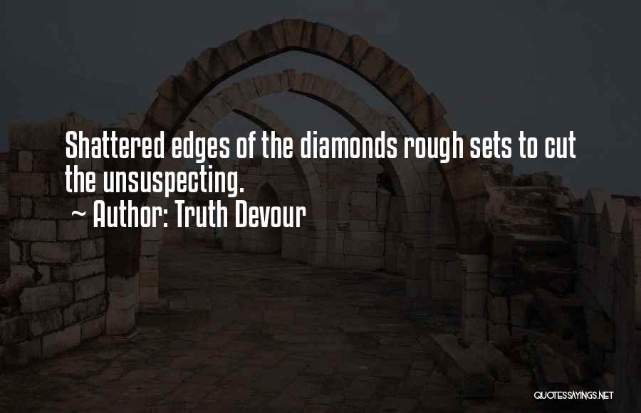 Rough Diamonds Quotes By Truth Devour