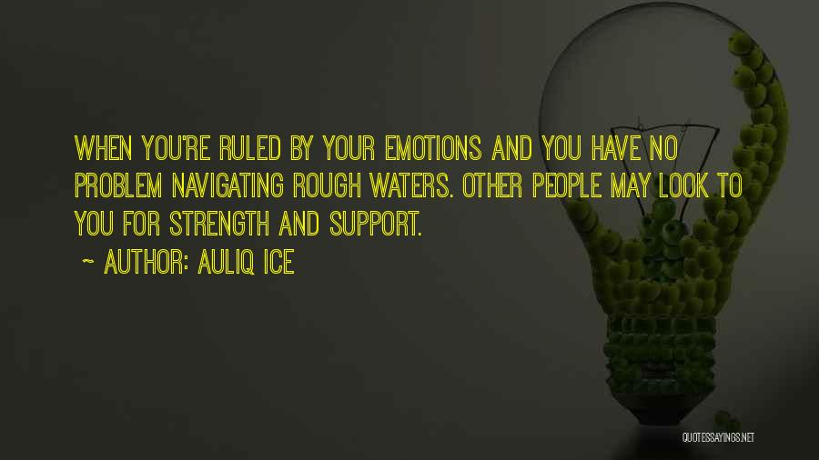 Rough Waters Quotes By Auliq Ice