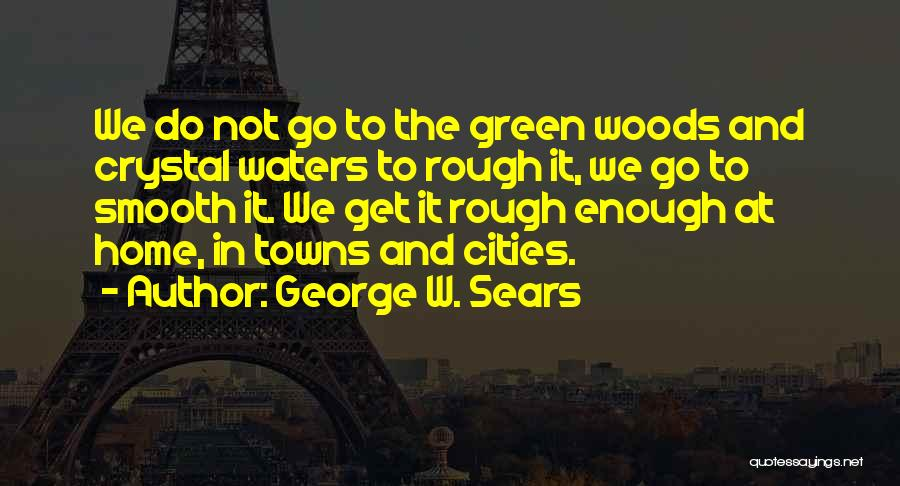 Rough Waters Quotes By George W. Sears