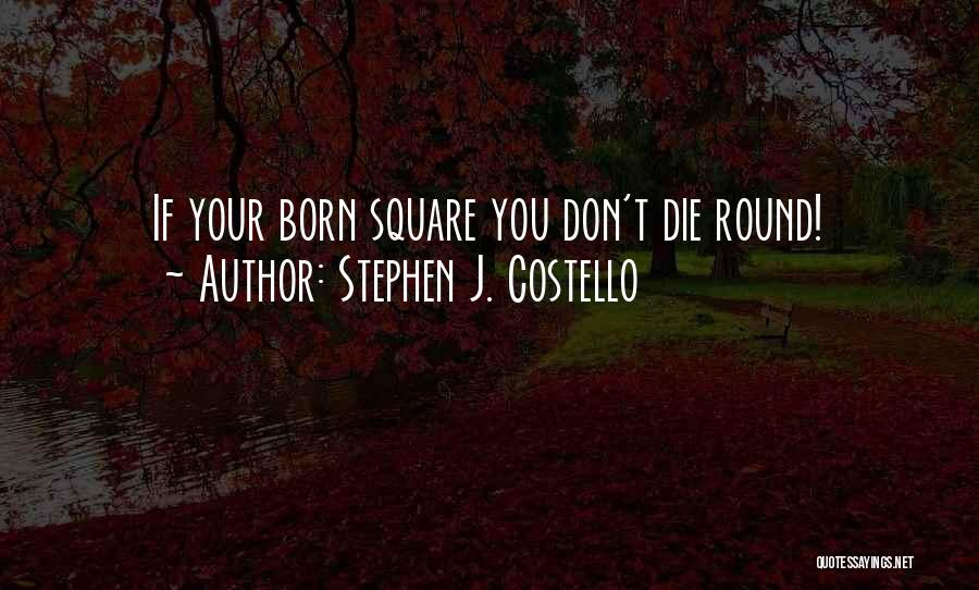 Round Square Quotes By Stephen J. Costello