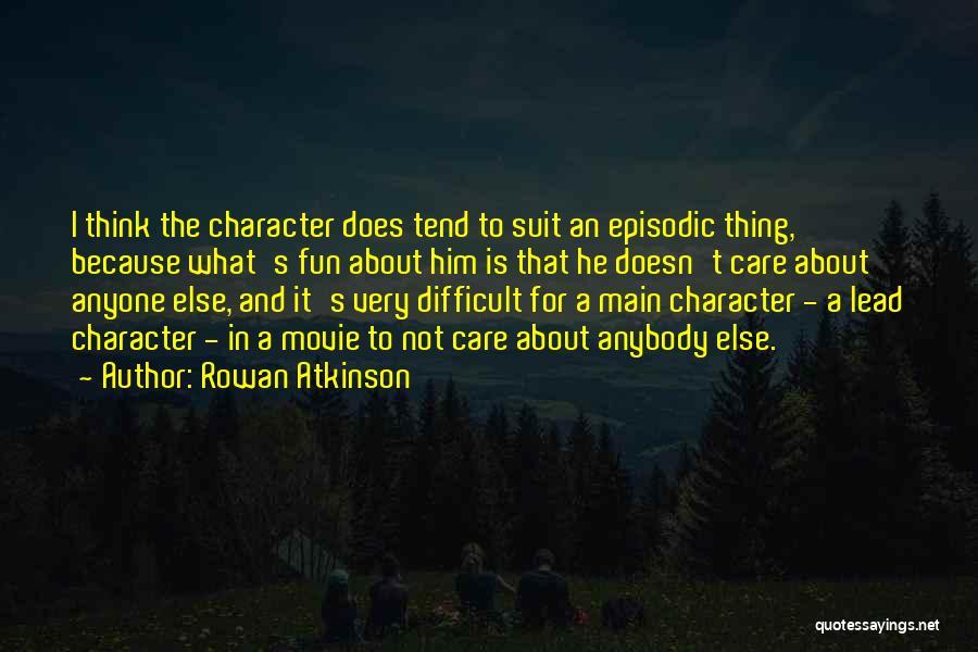 Rowan Atkinson Movie Quotes By Rowan Atkinson