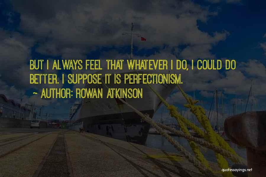 Rowan Atkinson Quotes 570587