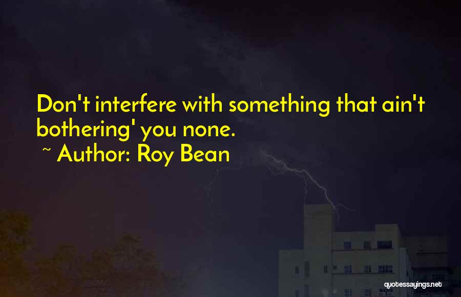 Roy Bean Quotes 773625