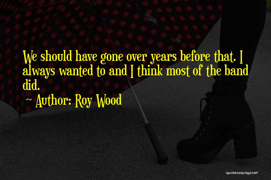 Roy Wood Quotes 1165194