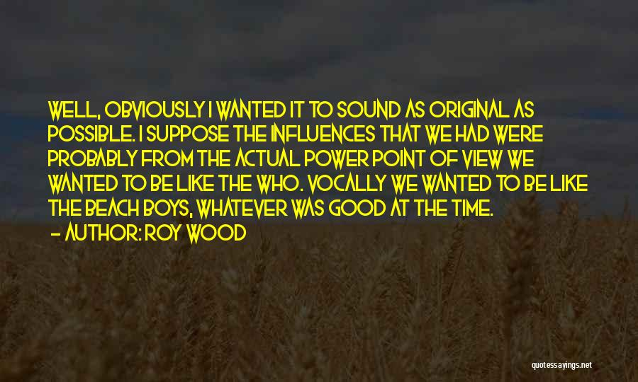 Roy Wood Quotes 1575524
