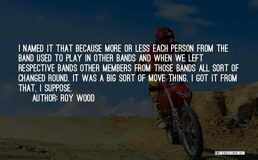 Roy Wood Quotes 2035587
