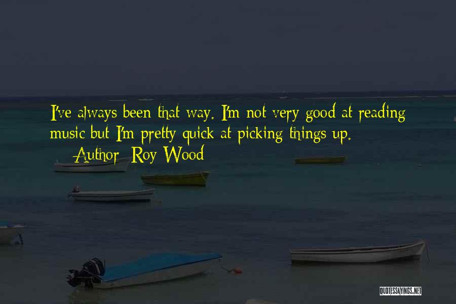 Roy Wood Quotes 937692