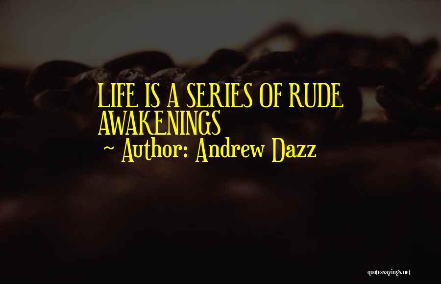 Rude Awakenings Quotes By Andrew Dazz