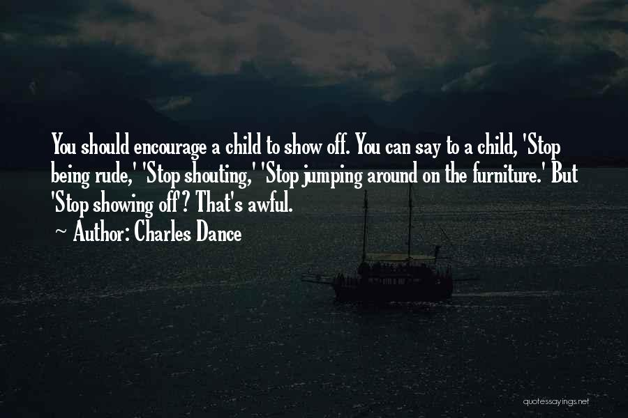 Rude Child Quotes By Charles Dance