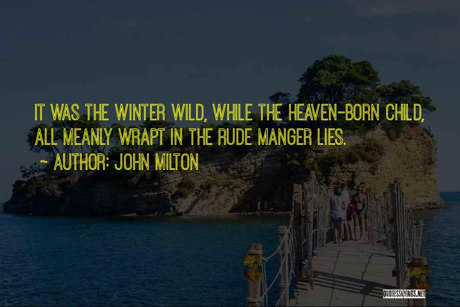 Rude Child Quotes By John Milton