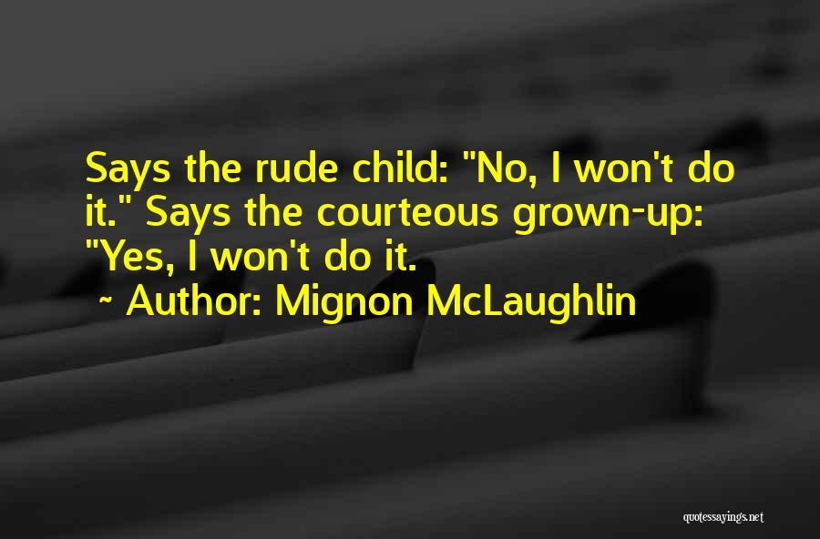 Rude Child Quotes By Mignon McLaughlin