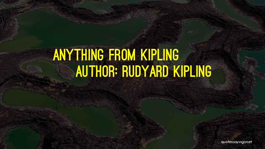 Rudyard Kipling Quotes 1700678