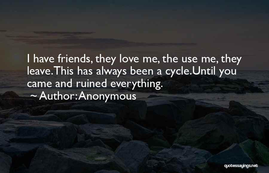 Ruined Everything Quotes By Anonymous