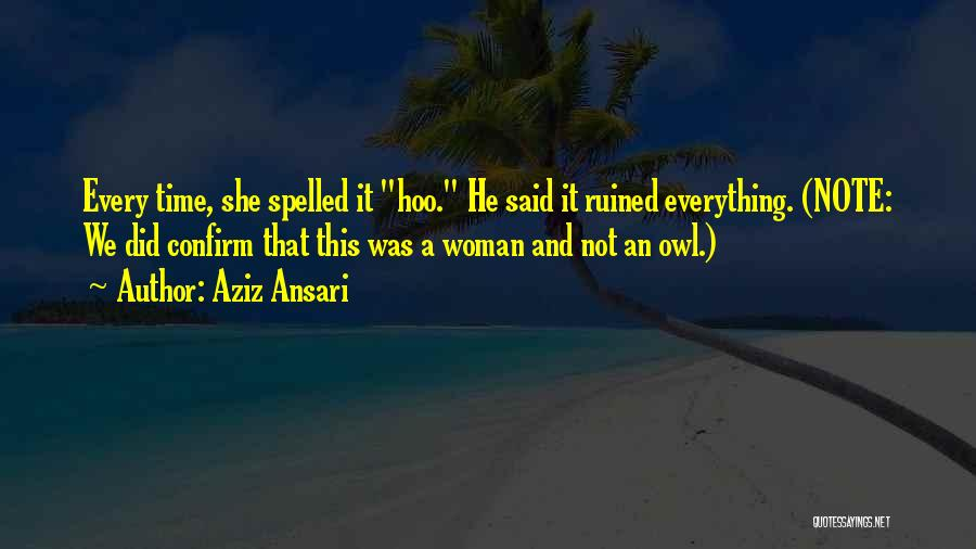 Ruined Everything Quotes By Aziz Ansari