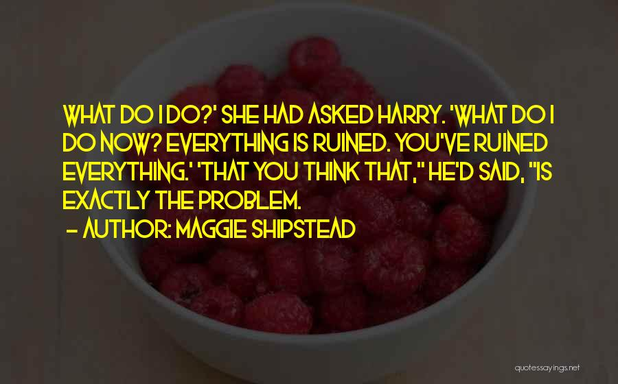 Ruined Everything Quotes By Maggie Shipstead