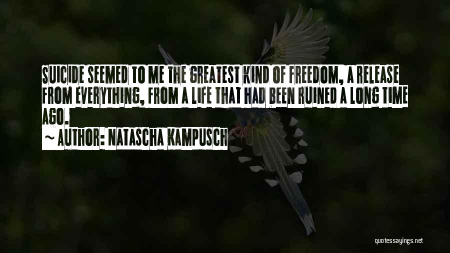 Ruined Everything Quotes By Natascha Kampusch