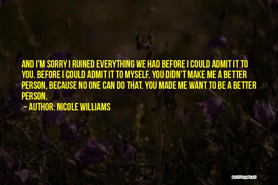 Ruined Everything Quotes By Nicole Williams