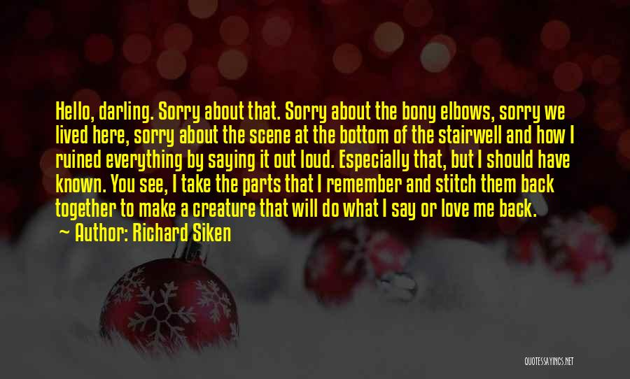 Ruined Everything Quotes By Richard Siken