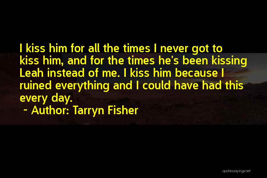 Ruined Everything Quotes By Tarryn Fisher