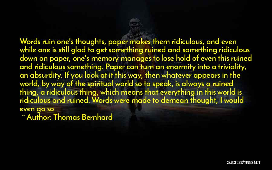 Ruined Everything Quotes By Thomas Bernhard