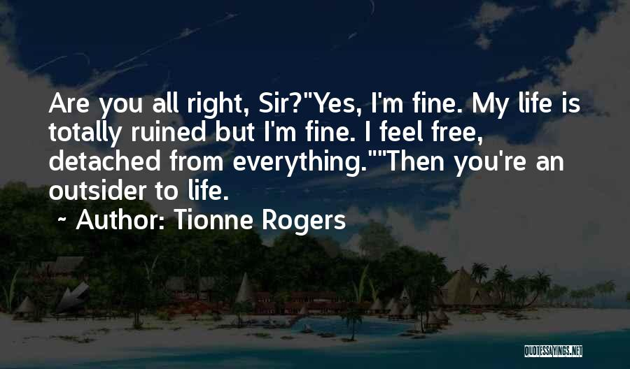 Ruined Everything Quotes By Tionne Rogers