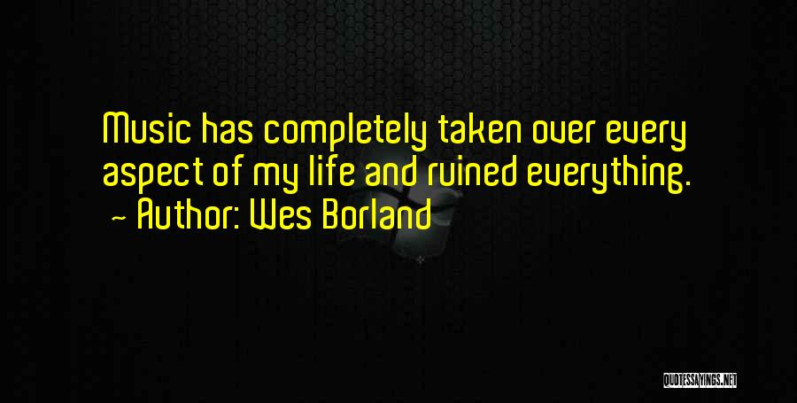 Ruined Everything Quotes By Wes Borland