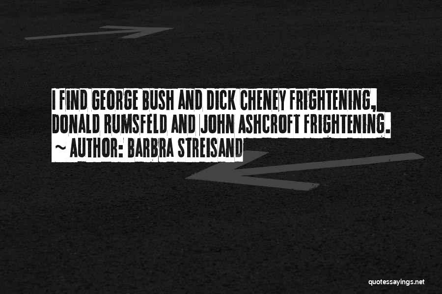 Rumsfeld Donald Quotes By Barbra Streisand