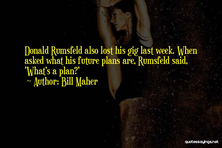 Rumsfeld Donald Quotes By Bill Maher