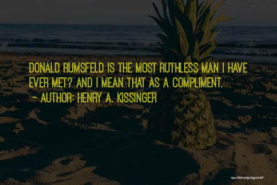 Rumsfeld Donald Quotes By Henry A. Kissinger